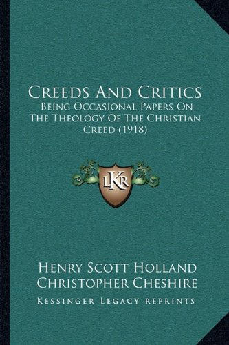 9781164021407: Creeds And Critics: Being Occasional Papers On The Theology Of The Christian Creed (1918)