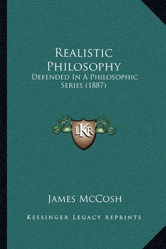 9781164021421: Realistic Philosophy: Defended In A Philosophic Series (1887)