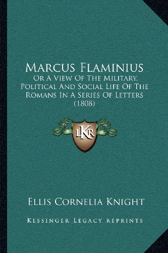 9781164022671: Marcus Flaminius: Or A View Of The Military, Political And Social Life Of The Romans In A Series Of Letters (1808)