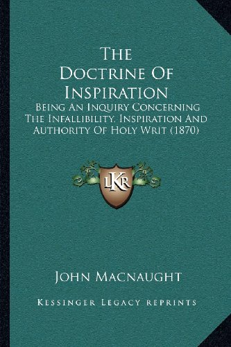 9781164023760: The Doctrine Of Inspiration: Being An Inquiry Concerning The Infallibility, Inspiration And Authority Of Holy Writ (1870)