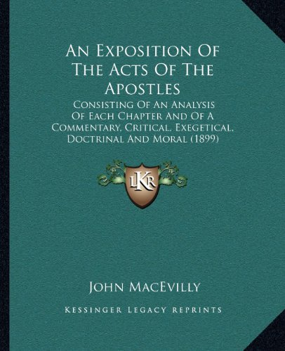 9781164025382: An Exposition Of The Acts Of The Apostles: Consisting Of An Analysis Of Each Chapter And Of A Commentary, Critical, Exegetical, Doctrinal And Moral (1899)