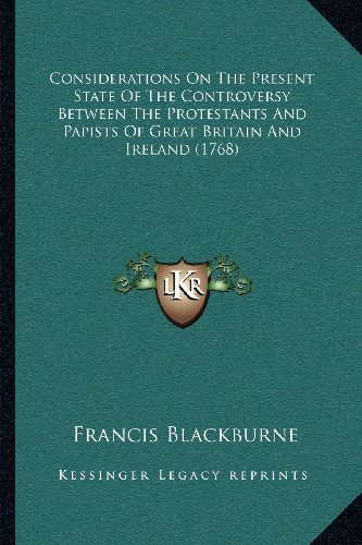 9781164027829: Considerations On The Present State Of The Controversy Between The Protestants And Papists Of Great Britain And Ireland (1768)
