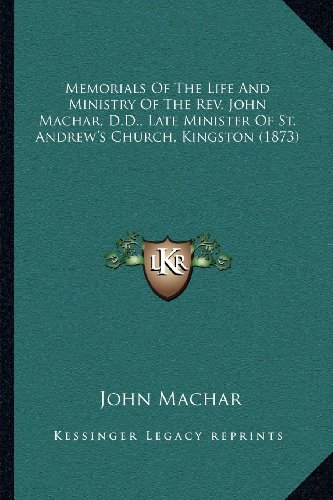 9781164029120: Memorials of the Life and Ministry of the REV. John Machar, D.D., Late Minister of St. Andrew's Church, Kingston (1873)