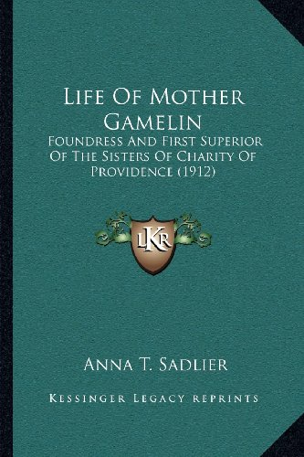 9781164029557: Life Of Mother Gamelin: Foundress And First Superior Of The Sisters Of Charity Of Providence (1912)