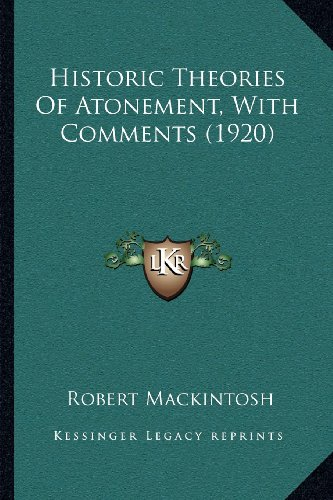 Historic Theories Of Atonement, With Comments (1920): Mackintosh, Robert