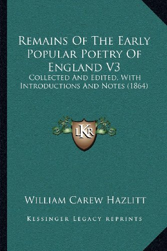 Remains Of The Early Popular Poetry Of England V3: Collected And Edited, With Introductions And Notes (1864) (1164031228) by Hazlitt, William Carew