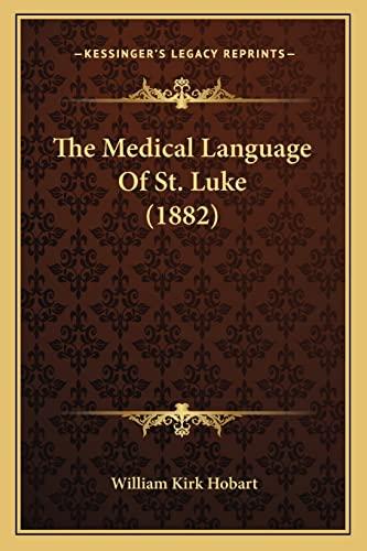9781164033042: The Medical Language Of St. Luke (1882)