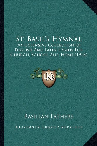 9781164034872: St. Basil's Hymnal: An Extensive Collection Of English And Latin Hymns For Church, School And Home (1918)