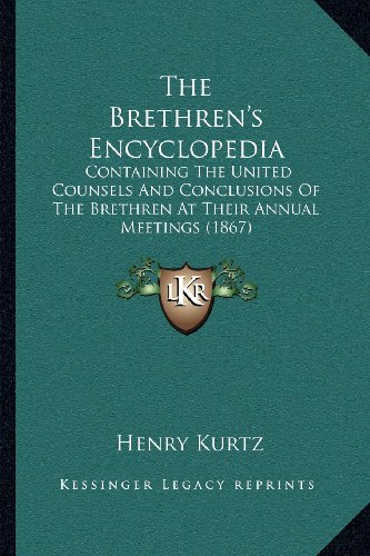 9781164035060: The Brethren's Encyclopedia: Containing The United Counsels And Conclusions Of The Brethren At Their Annual Meetings (1867)