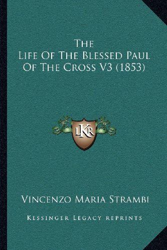 9781164037842: The Life Of The Blessed Paul Of The Cross V3 (1853)