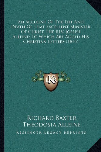 9781164039754: An Account Of The Life And Death Of That Excellent Minister Of Christ, The Rev. Joseph Alleine; To Which Are Added His Christian Letters (1815)