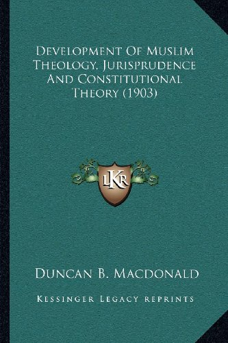 9781164040651: Development Of Muslim Theology, Jurisprudence And Constitutional Theory (1903)