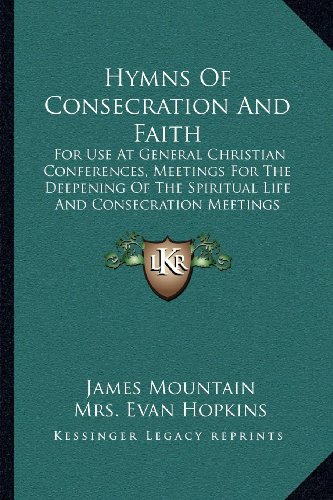 9781164043850: Hymns Of Consecration And Faith: For Use At General Christian Conferences, Meetings For The Deepening Of The Spiritual Life And Consecration Meetings (1902)