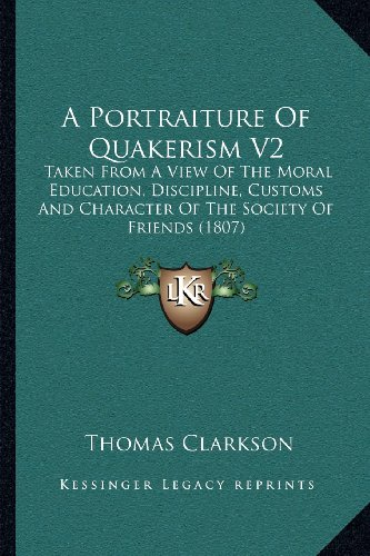 9781164044154: A Portraiture Of Quakerism V2: Taken From A View Of The Moral Education, Discipline, Customs And Character Of The Society Of Friends (1807)