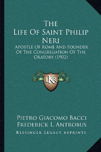 9781164044277: The Life Of Saint Philip Neri: Apostle Of Rome And Founder Of The Congregation Of The Oratory (1902)