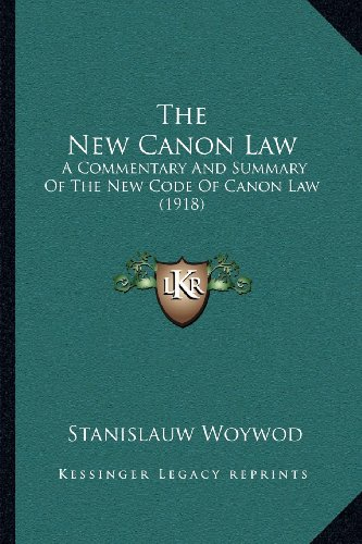 9781164044888: The New Canon Law: A Commentary And Summary Of The New Code Of Canon Law (1918)