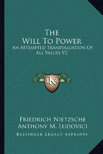 9781164044994: The Will To Power: An Attempted Transvaluation Of All Values V2: Books Three And Four (1910)