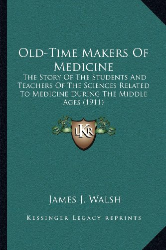 9781164045694: Old-Time Makers Of Medicine: The Story Of The Students And Teachers Of The Sciences Related To Medicine During The Middle Ages (1911)