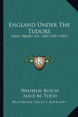 England Under The Tudors: King Henry VII, 1485-1509 (1895) (1164045946) by Busch, Wilhelm
