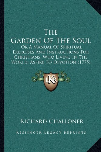 9781164046370: The Garden Of The Soul: Or A Manual Of Spiritual Exercises And Instructions For Christians, Who Living In The World, Aspire To Devotion (1775)