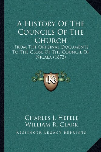9781164049272: A History Of The Councils Of The Church: From The Original Documents To The Close Of The Council Of Nicaea (1872)