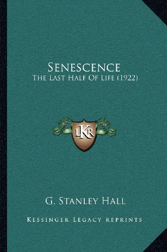 9781164050513: Senescence: The Last Half of Life (1922)