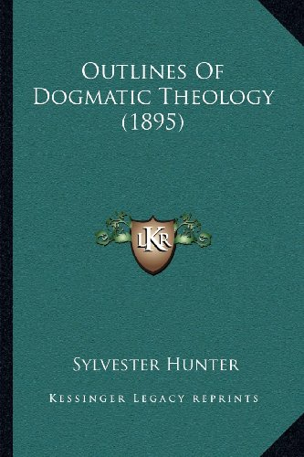 9781164052906: Outlines Of Dogmatic Theology (1895)