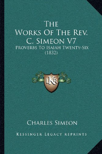 9781164053095: The Works Of The Rev. C. Simeon V7: Proverbs To Isaiah Twenty-Six (1832)