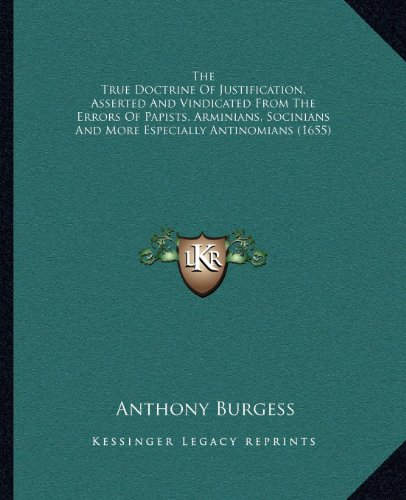 9781164054795: The True Doctrine Of Justification, Asserted And Vindicated From The Errors Of Papists, Arminians, Socinians And More Especially Antinomians (1655)