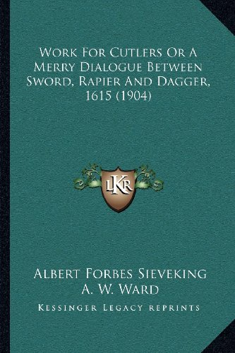 9781164056782: Work For Cutlers Or A Merry Dialogue Between Sword, Rapier And Dagger, 1615 (1904)