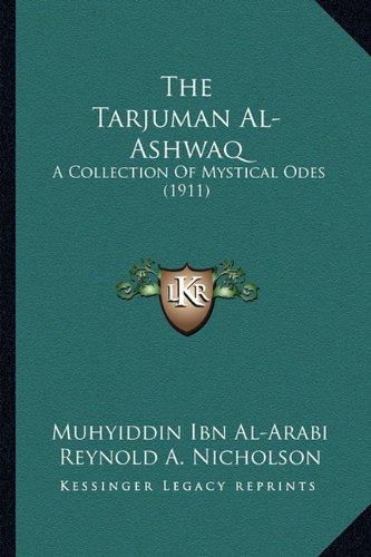 9781164059660: The Tarjuman Al-Ashwaq: A Collection of Mystical Odes (1911)