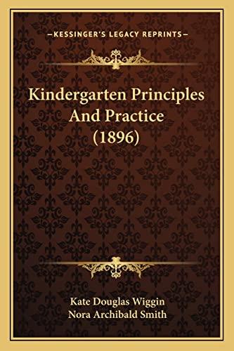 Kindergarten Principles And Practice (1896) (9781164061779) by Kate Douglas Wiggin; Nora Archibald Smith