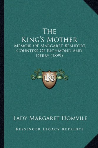 9781164062196: The King's Mother: Memoir Of Margaret Beaufort, Countess Of Richmond And Derby (1899)