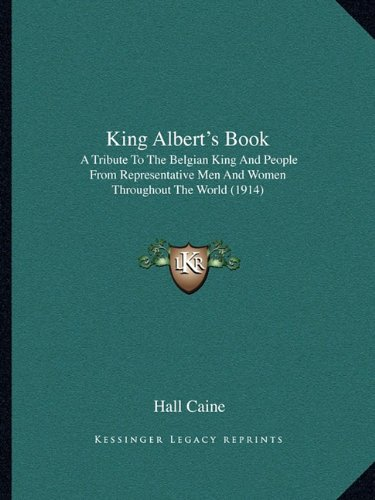 9781164062691: King Albert's Book: A Tribute To The Belgian King And People From Representative Men And Women Throughout The World (1914)