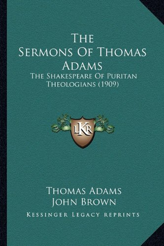 9781164063315: The Sermons Of Thomas Adams: The Shakespeare Of Puritan Theologians (1909)