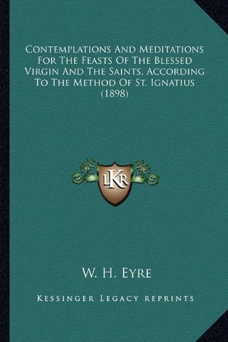 9781164063827: Contemplations And Meditations For The Feasts Of The Blessed Virgin And The Saints, According To The Method Of St. Ignatius (1898)