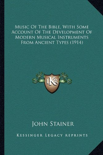 9781164064329: Music Of The Bible, With Some Account Of The Development Of Modern Musical Instruments From Ancient Types (1914)