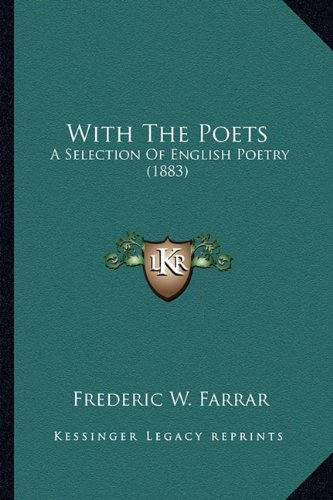 With The Poets: A Selection Of English Poetry (1883) (9781164065920) by Frederic W. Farrar