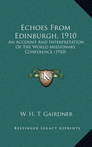 9781164067221: Echoes From Edinburgh, 1910: An Account And Interpretation Of The World Missionary Conference (1910)