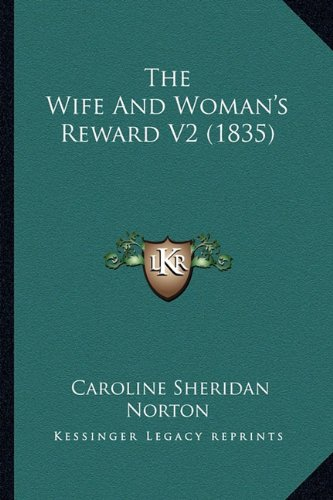 9781164067535: The Wife And Woman's Reward V2 (1835)