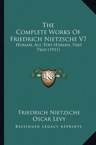 9781164071679: The Complete Works Of Friedrich Nietzsche V7: Human, All-Too-Human, Part Two (1911)