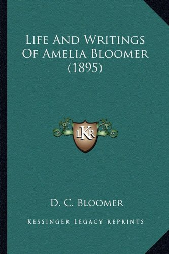 9781164072805: Life And Writings Of Amelia Bloomer (1895)