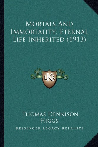 9781164075264: Mortals and Immortality; Eternal Life Inherited (1913)