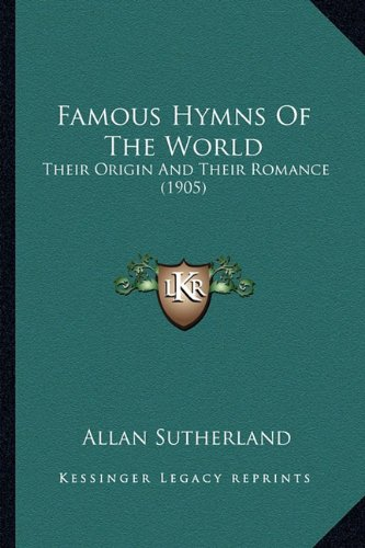 9781164076230: Famous Hymns of the World: Their Origin and Their Romance (1905)
