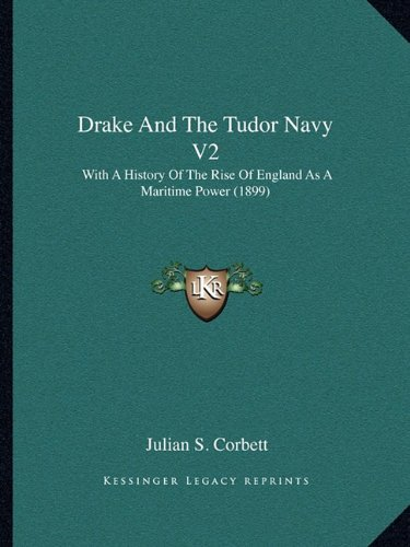 9781164077084: Drake And The Tudor Navy V2: With A History Of The Rise Of England As A Maritime Power (1899)