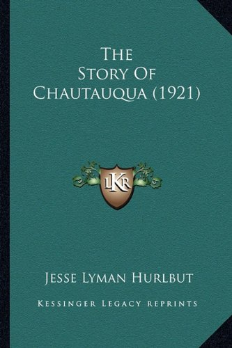 The Story Of Chautauqua (1921) (9781164077770) by Jesse Lyman Hurlbut