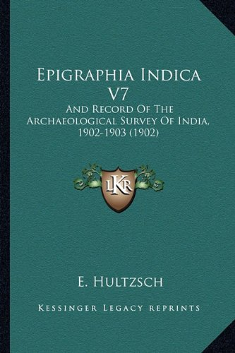 9781164077893: Epigraphia Indica V7: And Record Of The Archaeological Survey Of India, 1902-1903 (1902)