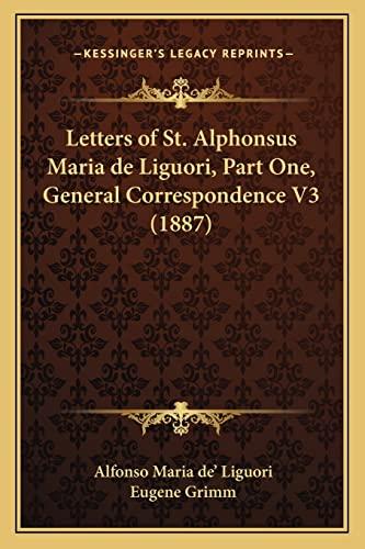 Letters of St. Alphonsus Maria de Liguori, Part One, General Correspondence V3 (1887) (1164077953) by Alfonso Maria de' Liguori