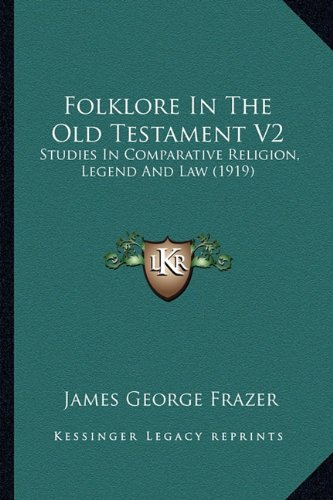 9781164079354: Folklore In The Old Testament V2: Studies In Comparative Religion, Legend And Law (1919)