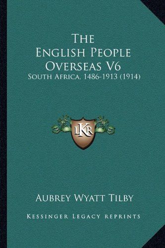 9781164079934: The English People Overseas V6: South Africa, 1486-1913 (1914)